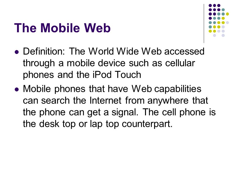 Components of the Mobile Web Users Devices operating systems and other software Services content how users currently engage with information on the World Wide Web via their mobile devices