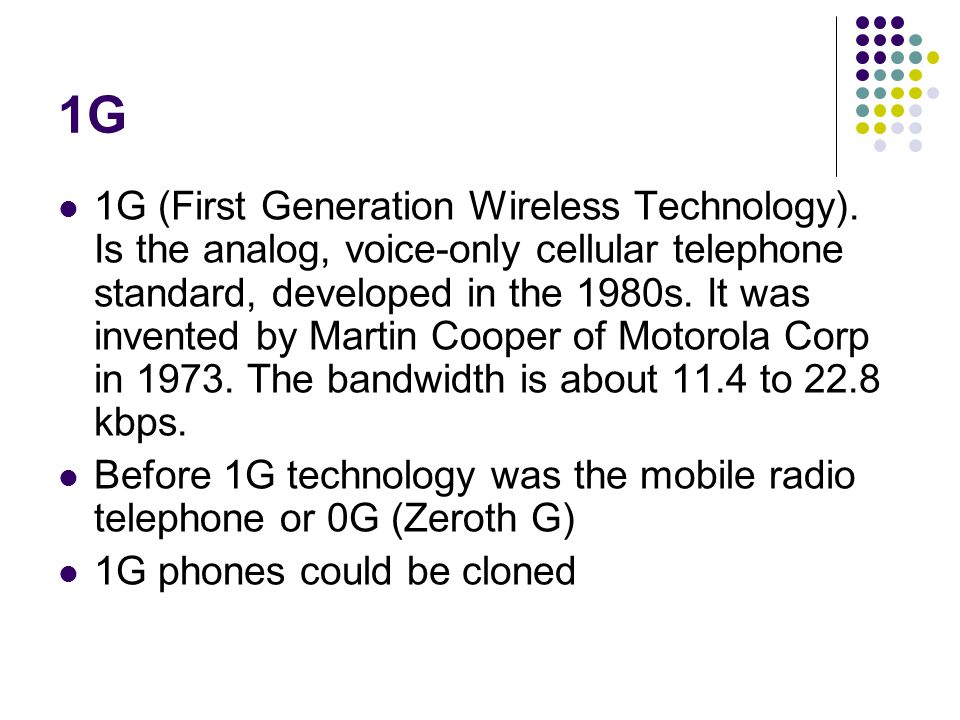 1G 1G (First Generation Wireless Technology).