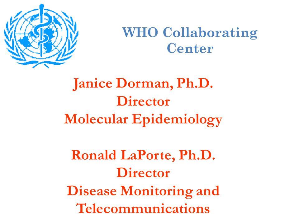 Janice Dorman, Ph.D. Director Molecular Epidemiology Ronald LaPorte, Ph.D.