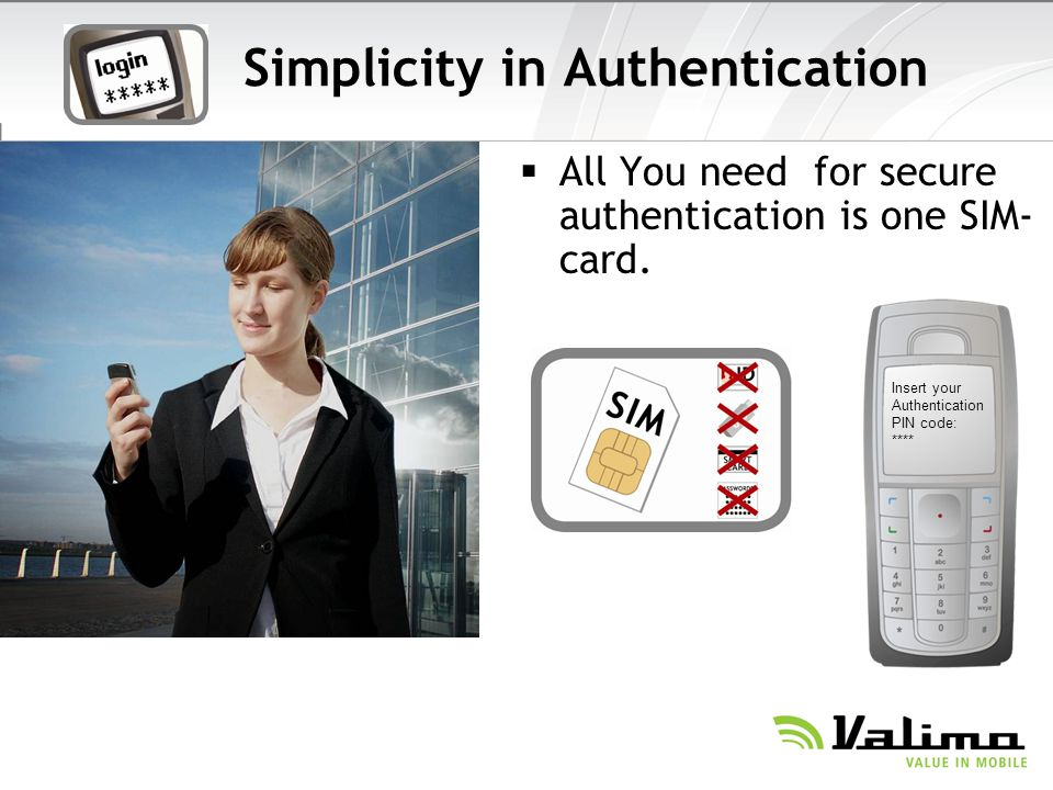 Simplicity in Authentication All You need for secure authentication is one SIM- card.