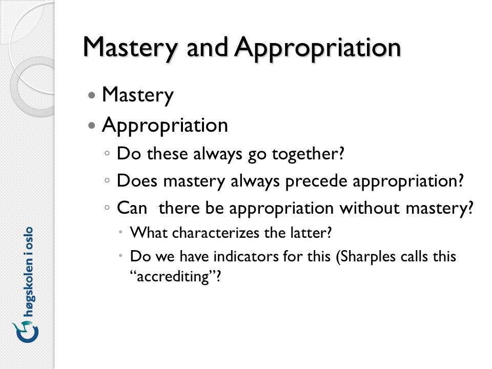Mastery and Appropriation Mastery Appropriation Do these always go together.