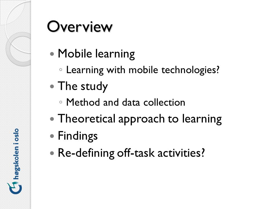 Overview Mobile learning Learning with mobile technologies.