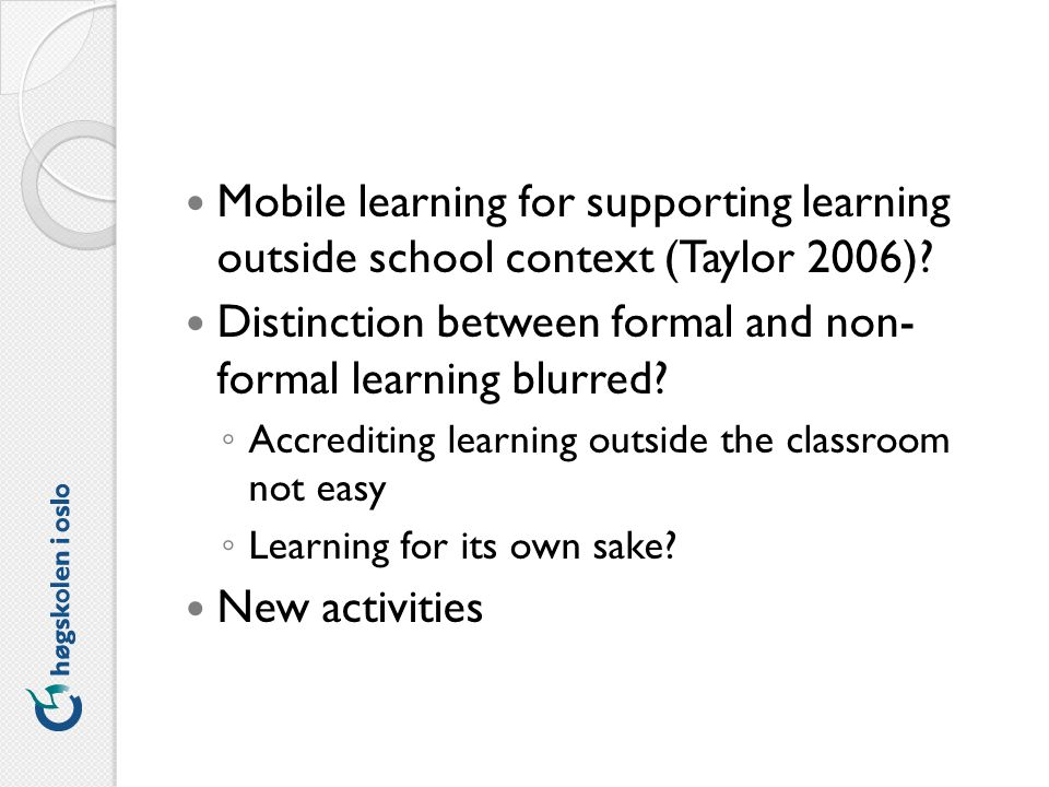 Mobile learning for supporting learning outside school context (Taylor 2006).