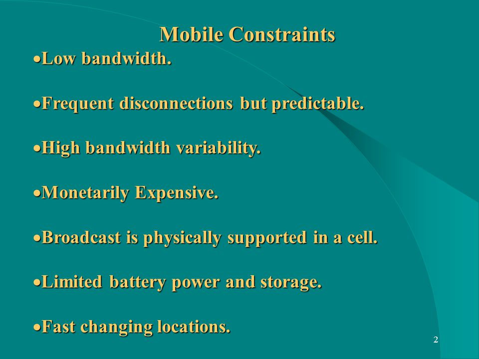 2 Mobile Constraints Low bandwidth. Low bandwidth.