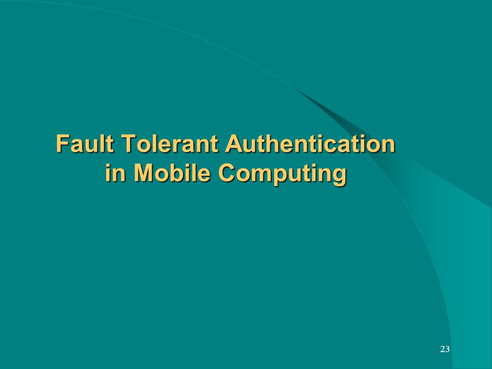 23 Fault Tolerant Authentication in Mobile Computing