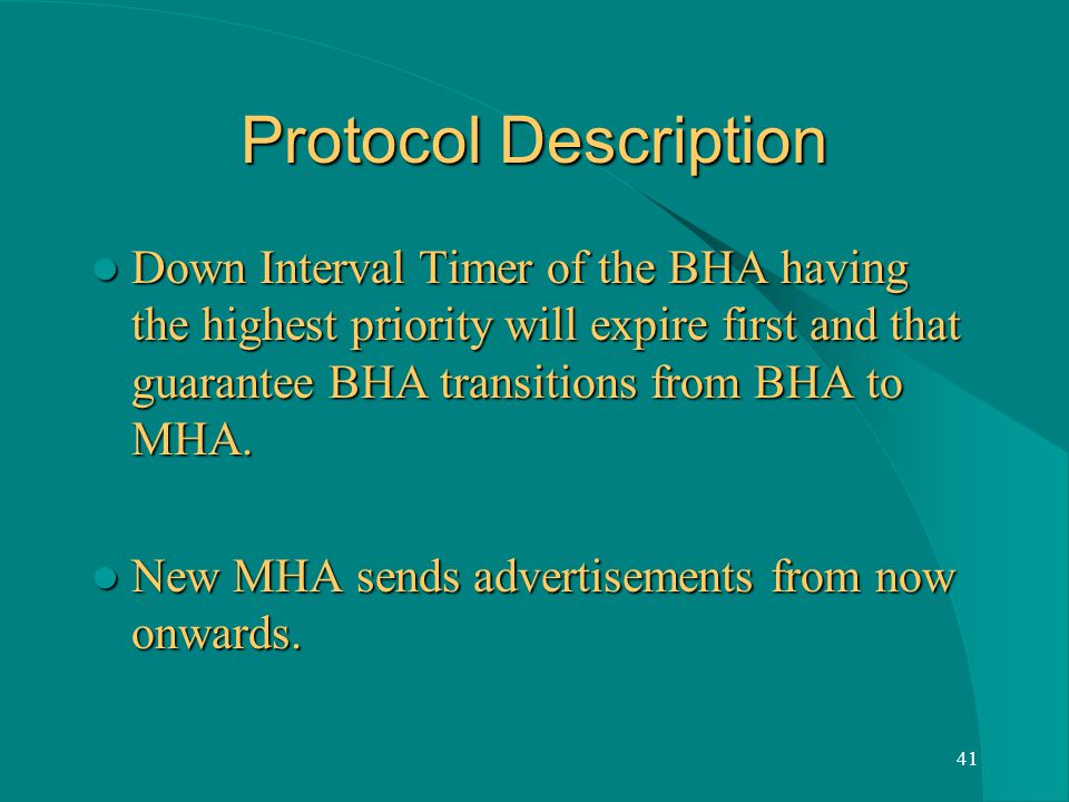 41 Protocol Description Down Interval Timer of the BHA having the highest priority will expire first and that guarantee BHA transitions from BHA to MHA.