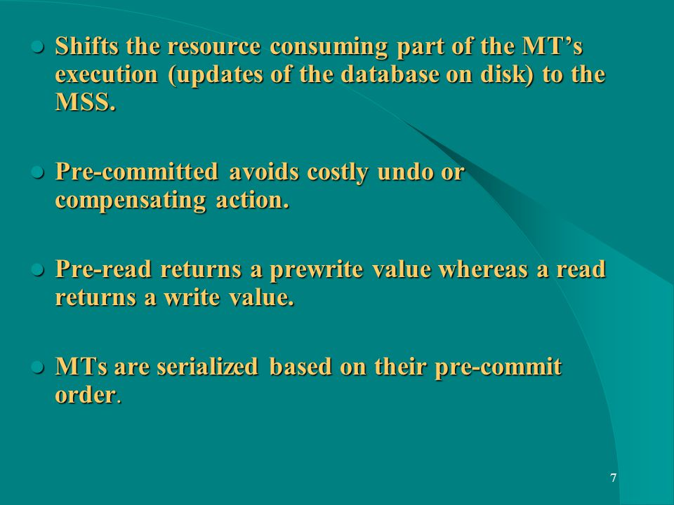 7 Shifts the resource consuming part of the MTs execution (updates of the database on disk) to the MSS.