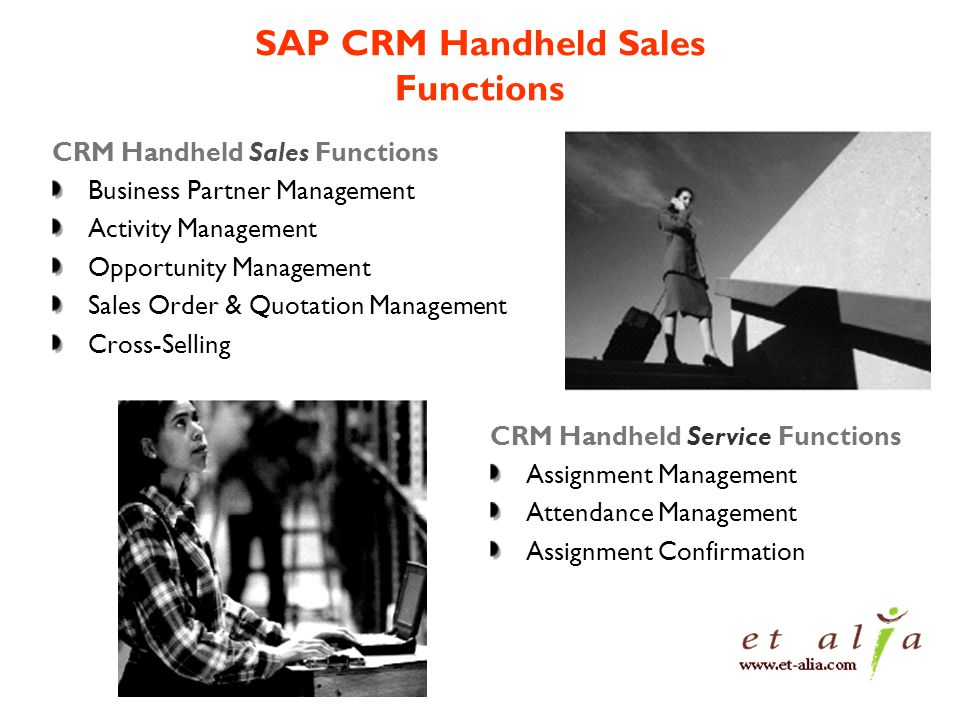 SAP CRM Handheld Sales Functions CRM Handheld Sales Functions Business Partner Management Activity Management Opportunity Management Sales Order & Quotation Management Cross-Selling CRM Handheld Service Functions Assignment Management Attendance Management Assignment Confirmation
