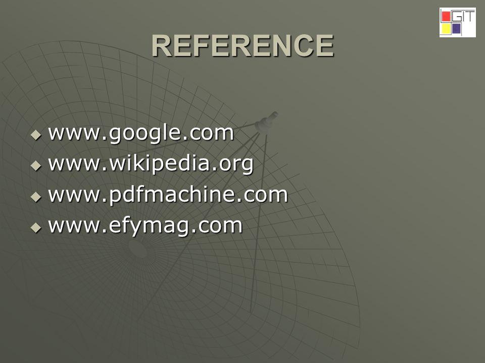 REFERENCE www.google.com www.google.com www.wikipedia.org www.wikipedia.org www.pdfmachine.com www.pdfmachine.com www.efymag.com www.efymag.com
