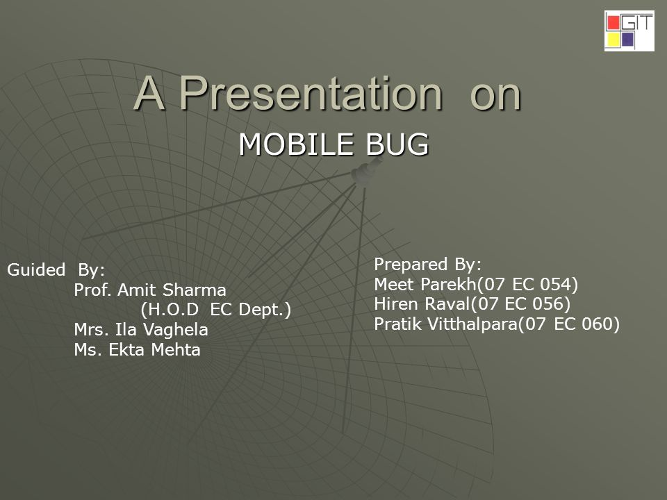 A Presentation on MOBILE BUG Guided By: Prof. Amit Sharma (H.O.D EC Dept.) Mrs.