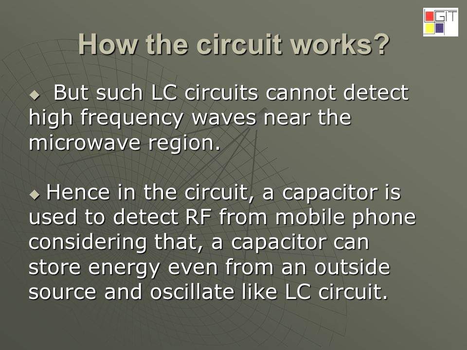 How the circuit works? But such LC circuits cannot detect But such LC circuits cannot detect high frequency waves near the microwave region. Hence in