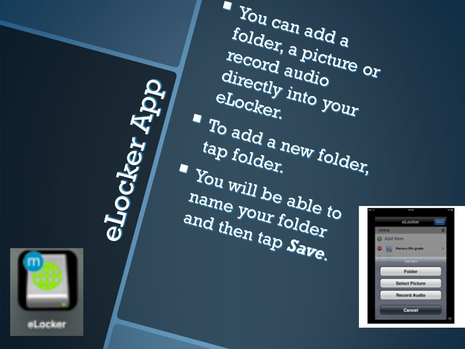 eLocker App You can add a folder, a picture or record audio directly into your eLocker.