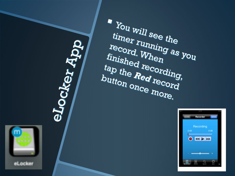 eLocker App You will see the timer running as you record.