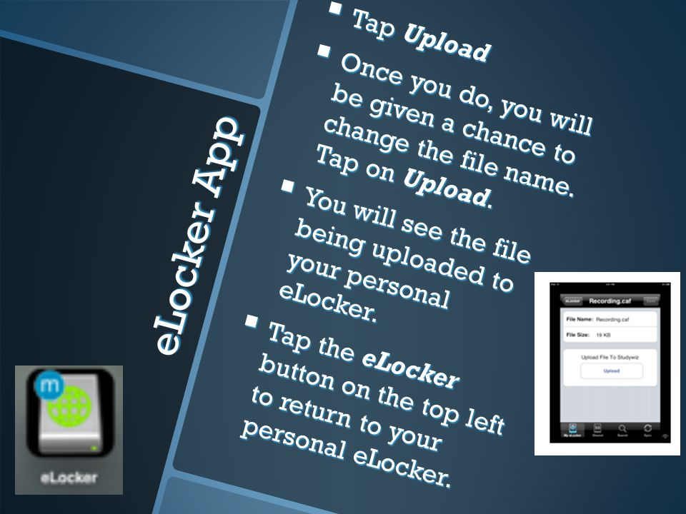 eLocker App Tap Upload Tap Upload Once you do, you will be given a chance to change the file name.