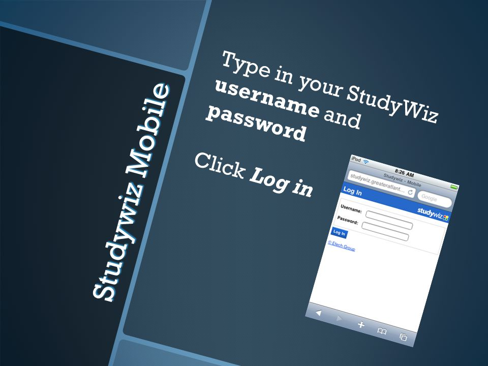 Type in your StudyWiz username and password Click Log in