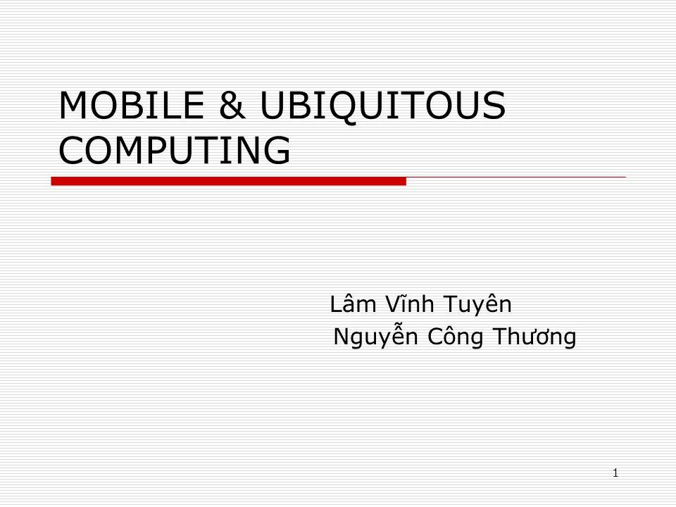 1 MOBILE & UBIQUITOUS COMPUTING Lâm Vĩnh Tuyên Nguyn Công Thương