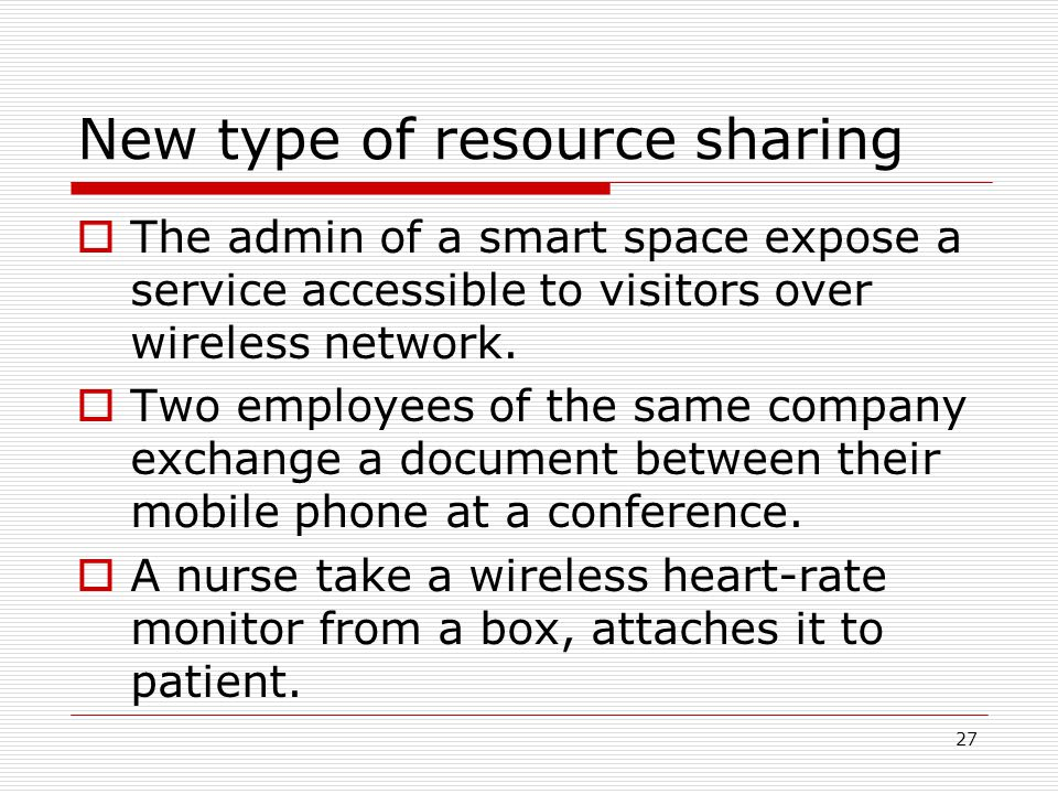 27 New type of resource sharing The admin of a smart space expose a service accessible to visitors over wireless network.