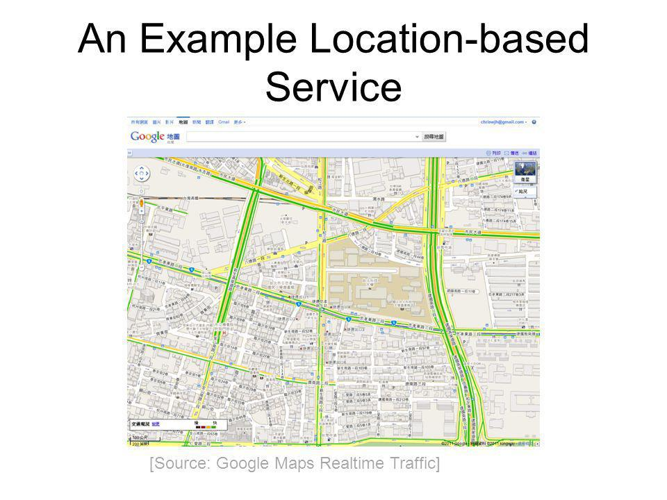 An Example Location-based Service [Source: Google Maps Realtime Traffic]