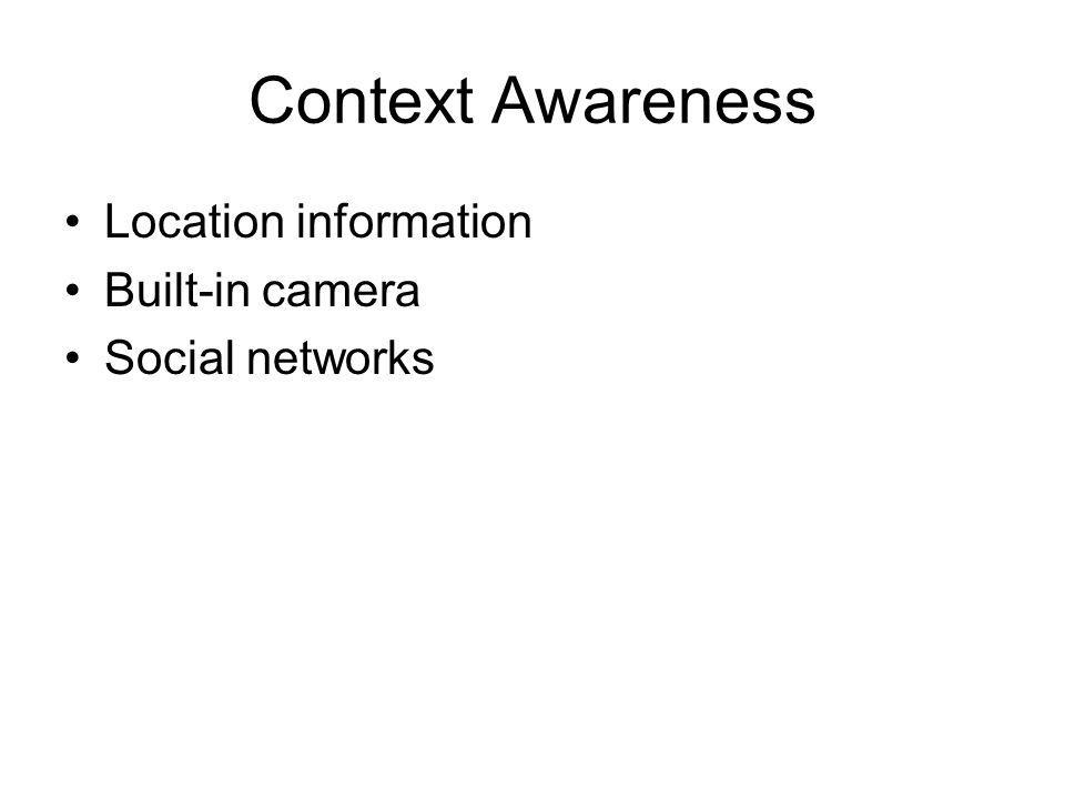 Context Awareness Location information Built-in camera Social networks