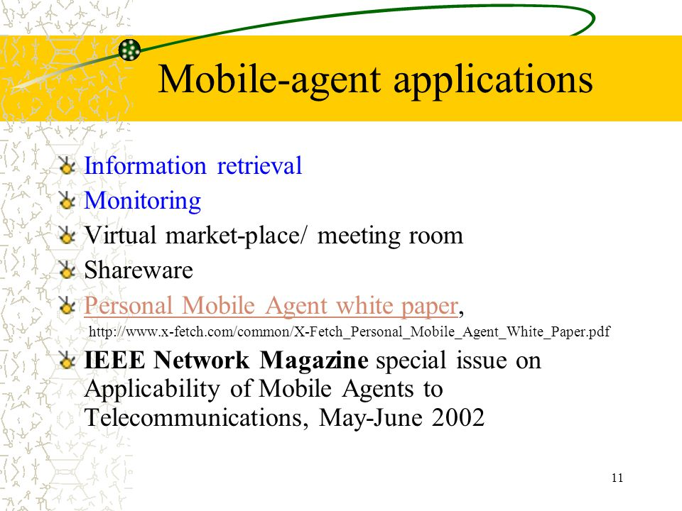 11 Mobile-agent applications Information retrieval Monitoring Virtual market-place/ meeting room Shareware Personal Mobile Agent white paperPersonal M