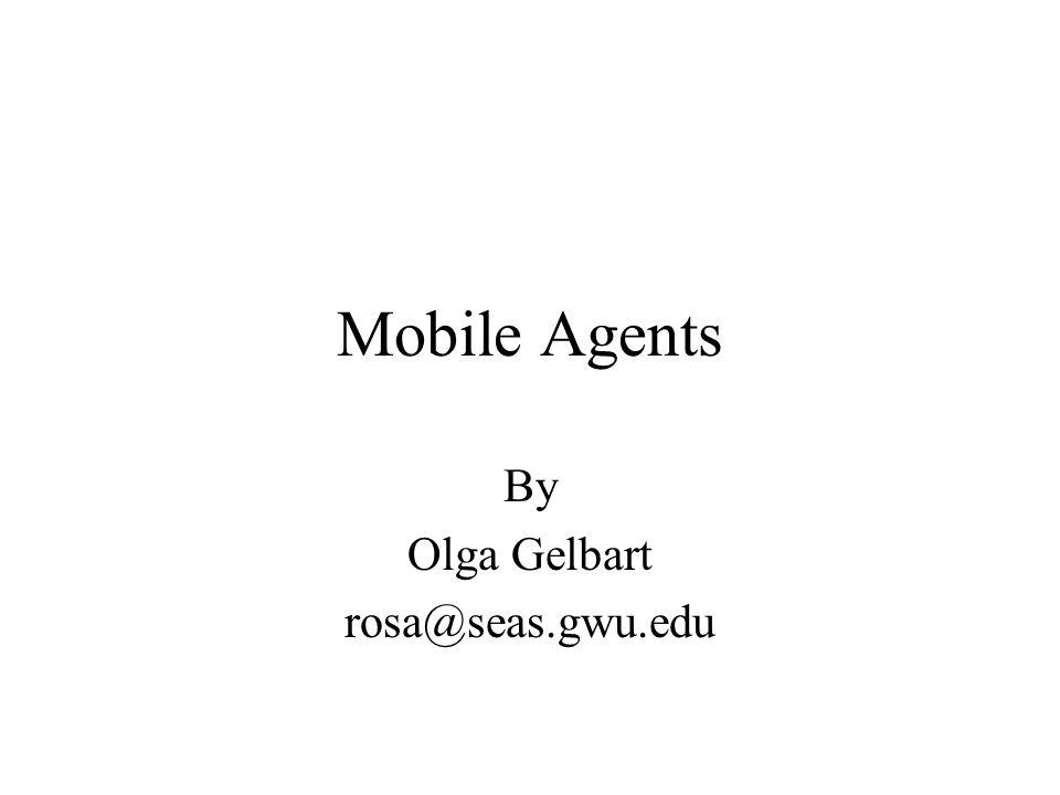 Mobile Agents By Olga Gelbart rosa@seas.gwu.edu