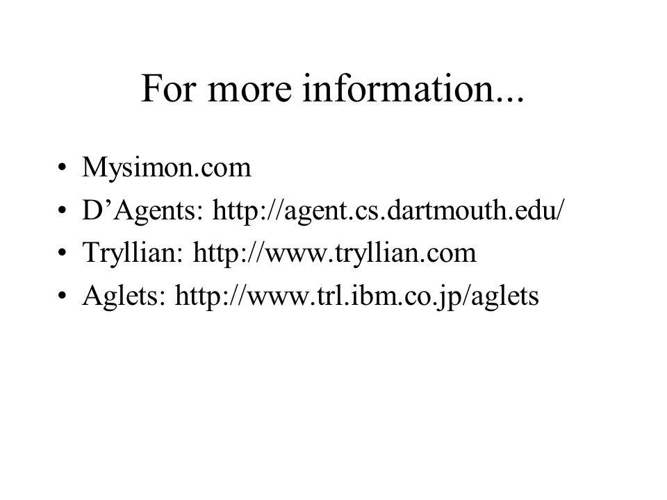 For more information... Mysimon.com DAgents: http://agent.cs.dartmouth.edu/ Tryllian: http://www.tryllian.com Aglets: http://www.trl.ibm.co.jp/aglets