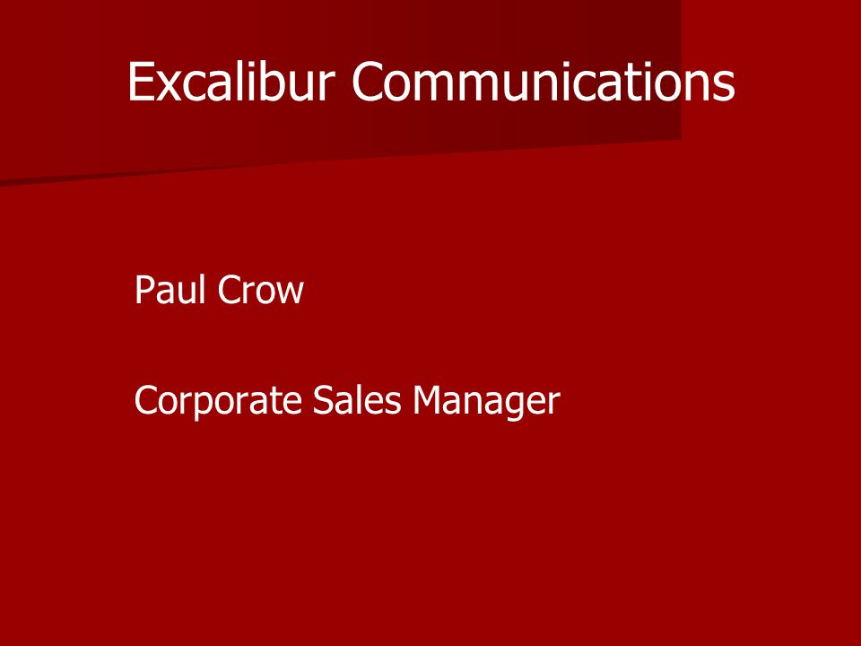 Excalibur Communications Paul Crow Corporate Sales Manager
