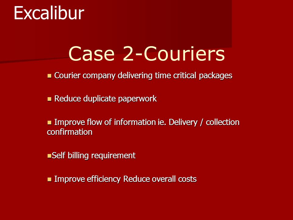 Case 2-Couriers Courier company delivering time critical packages Courier company delivering time critical packages Reduce duplicate paperwork Reduce duplicate paperwork Improve flow of information ie.