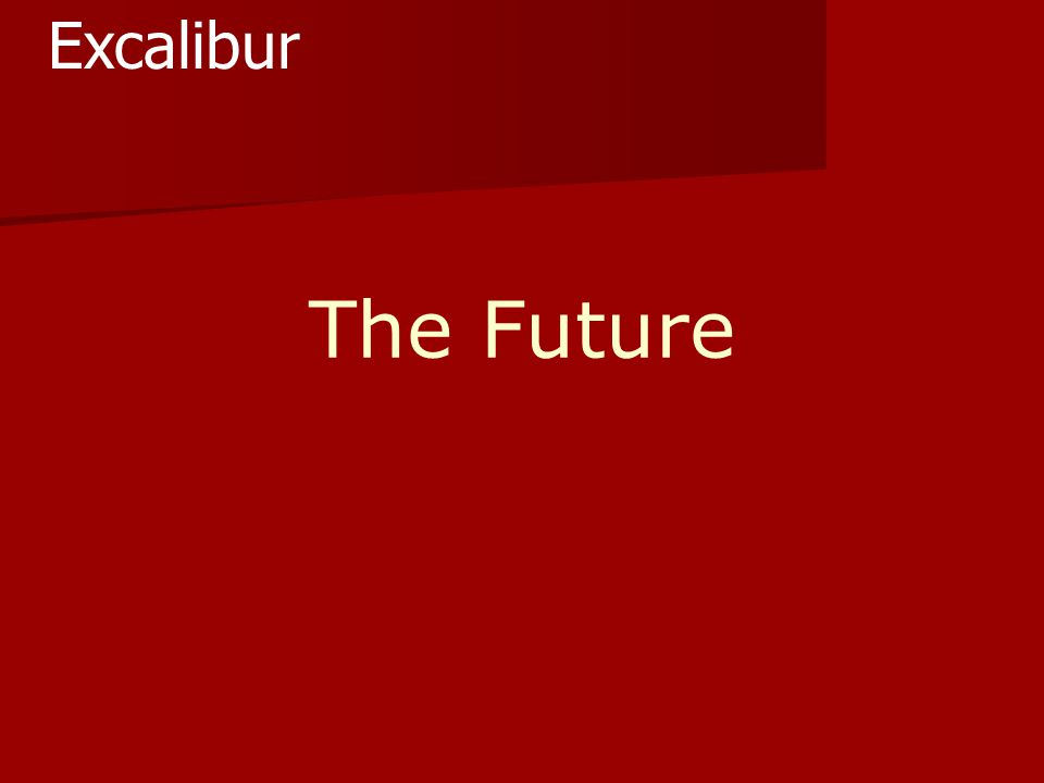 The Future Excalibur