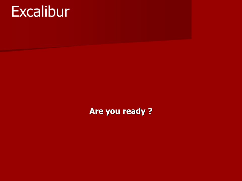 Are you ready ? Excalibur