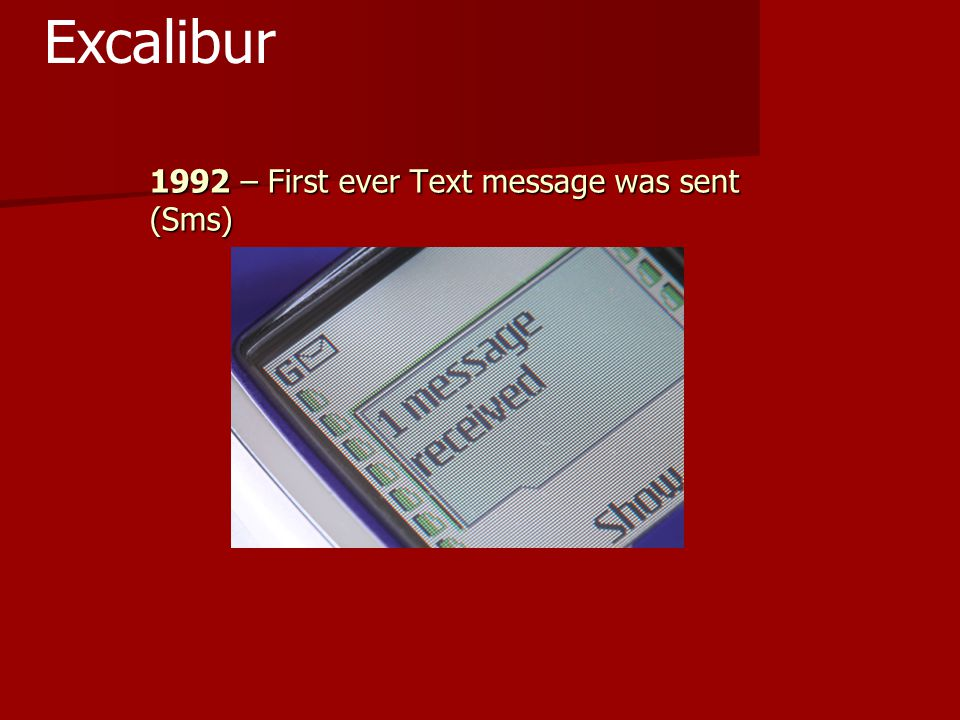 1992 – First ever Text message was sent (Sms) Excalibur