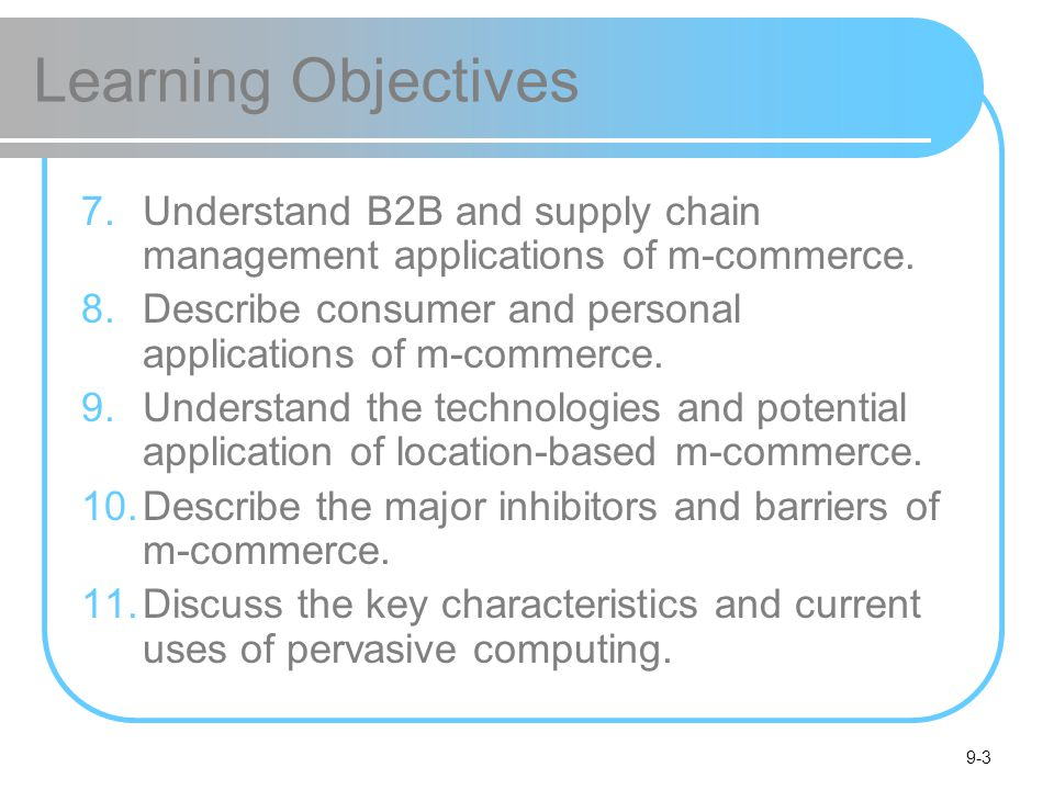 9-3 Learning Objectives 7.Understand B2B and supply chain management applications of m-commerce.