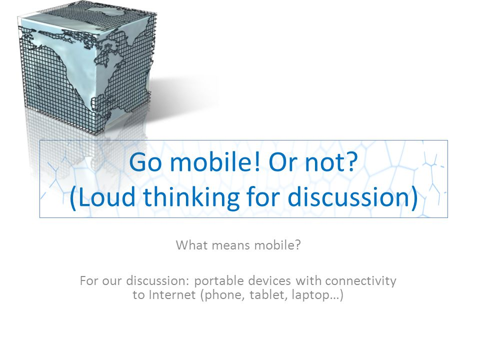 Go mobile.Or not. (Loud thinking for discussion) What means mobile.