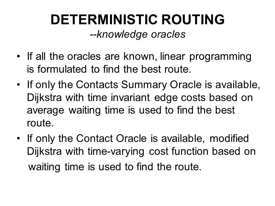 DETERMINISTIC ROUTING --knowledge oracles If all the oracles are known, linear programming is formulated to find the best route. If only the Contacts