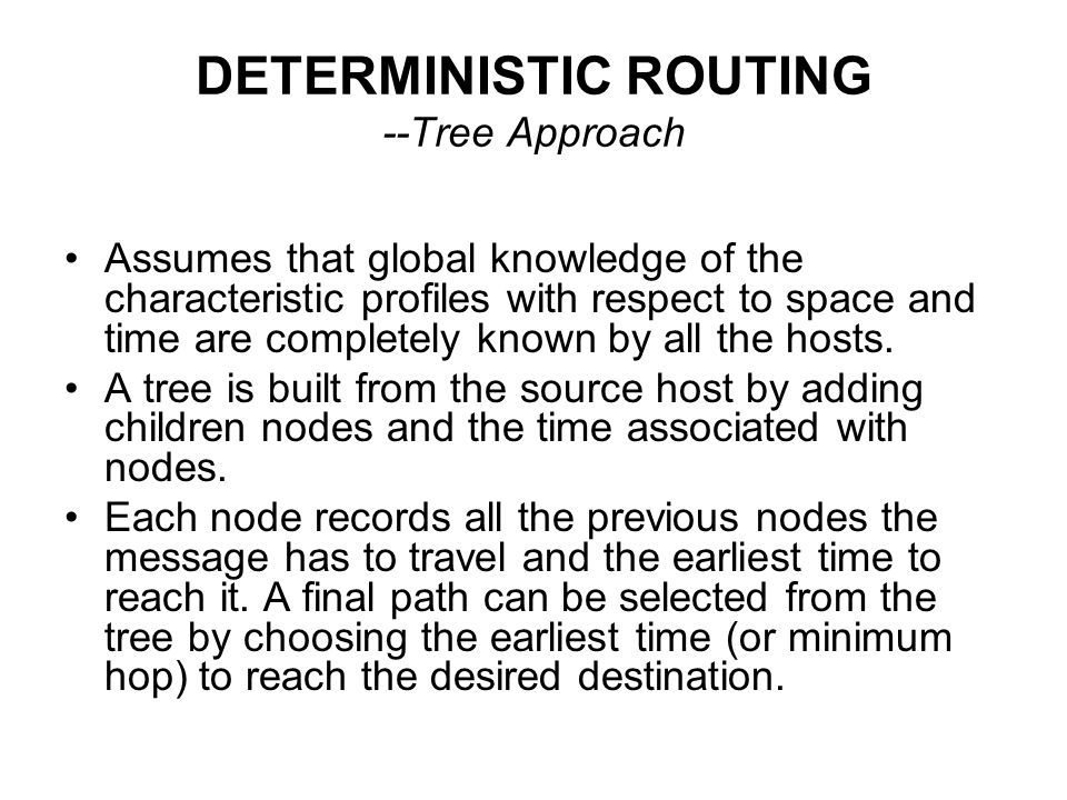 DETERMINISTIC ROUTING --Tree Approach Assumes that global knowledge of the characteristic profiles with respect to space and time are completely known
