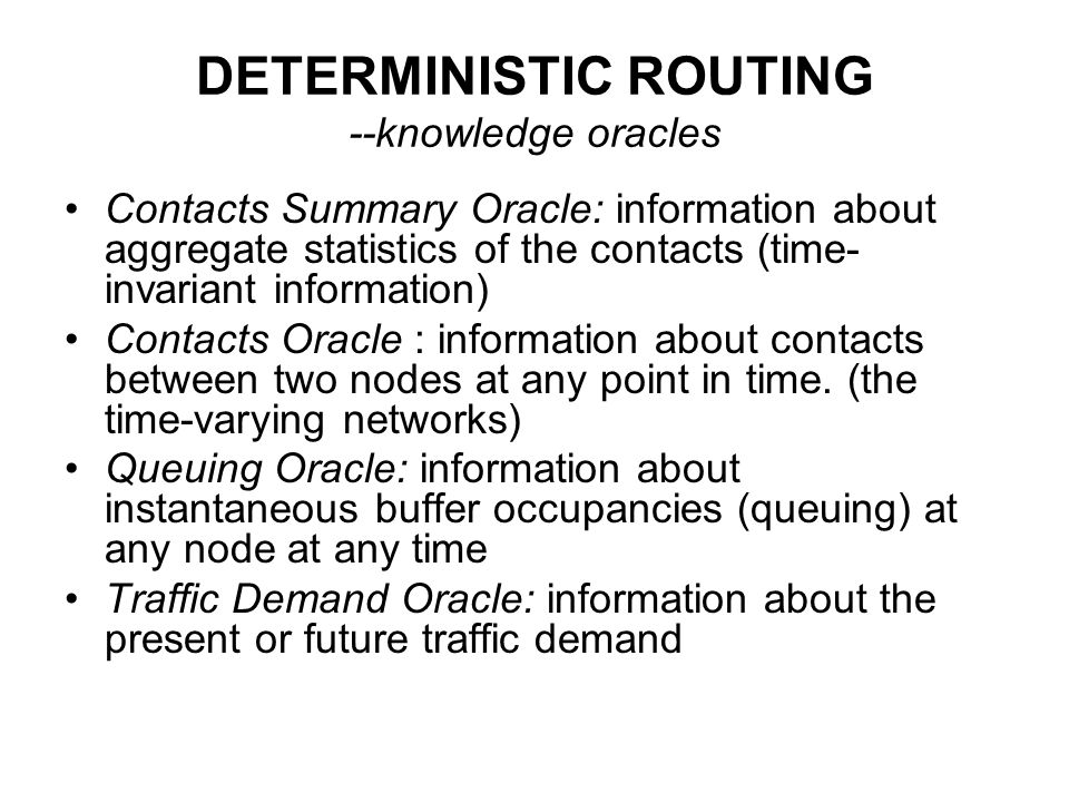 DETERMINISTIC ROUTING --knowledge oracles Contacts Summary Oracle: information about aggregate statistics of the contacts (time- invariant information