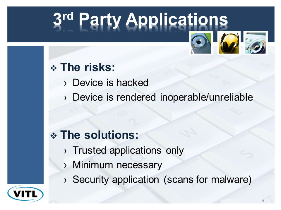 10 The risks: Device is unavailable App compromises data The solutions: Secure connections, anti-malware, trusted applications Update the OS and apps