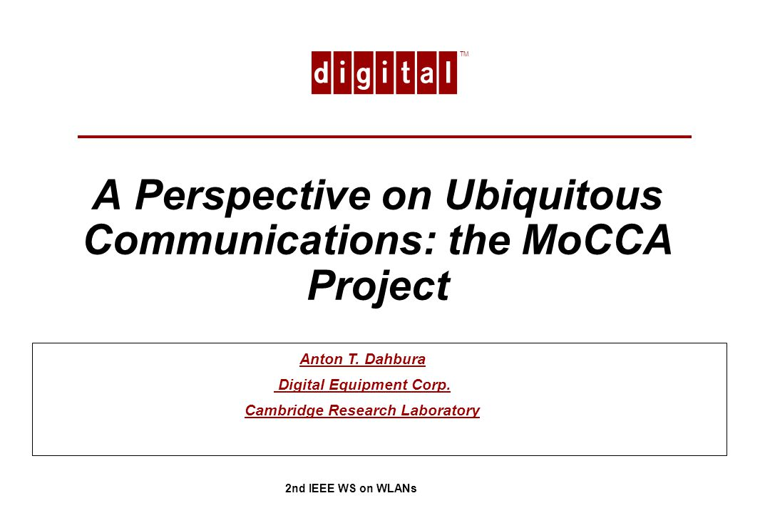 A Perspective on Ubiquitous Communications: the MoCCA Project TM 2nd IEEE WS on WLANs Anton T.