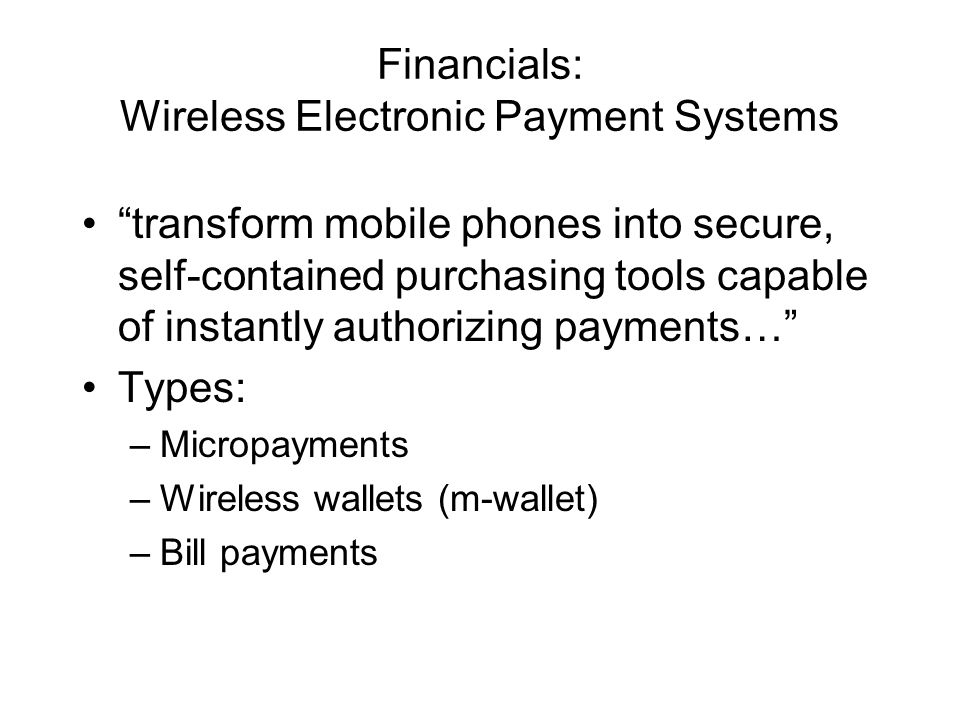 Financials: Wireless Electronic Payment Systems transform mobile phones into secure, self-contained purchasing tools capable of instantly authorizing