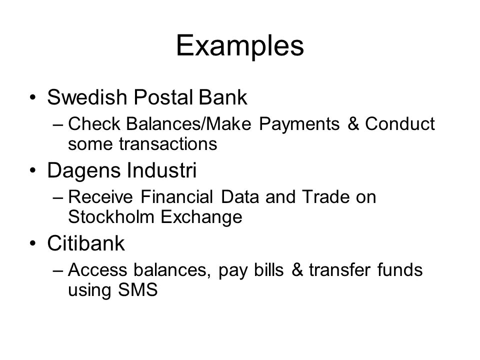 Examples Swedish Postal Bank –Check Balances/Make Payments & Conduct some transactions Dagens Industri –Receive Financial Data and Trade on Stockholm