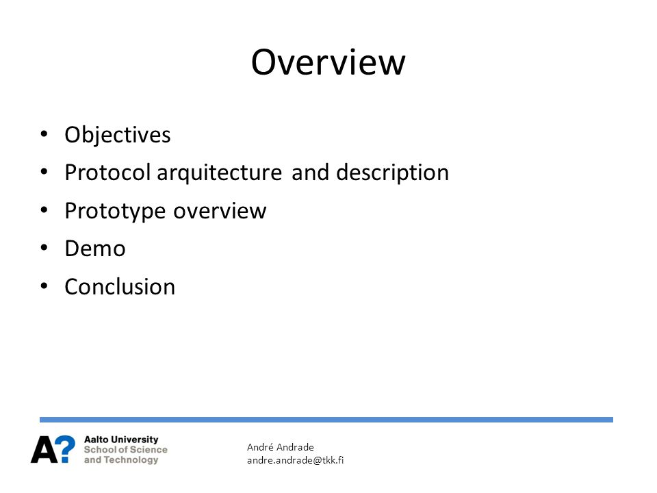 Overview Objectives Protocol arquitecture and description Prototype overview Demo Conclusion André Andrade andre.andrade@tkk.fi