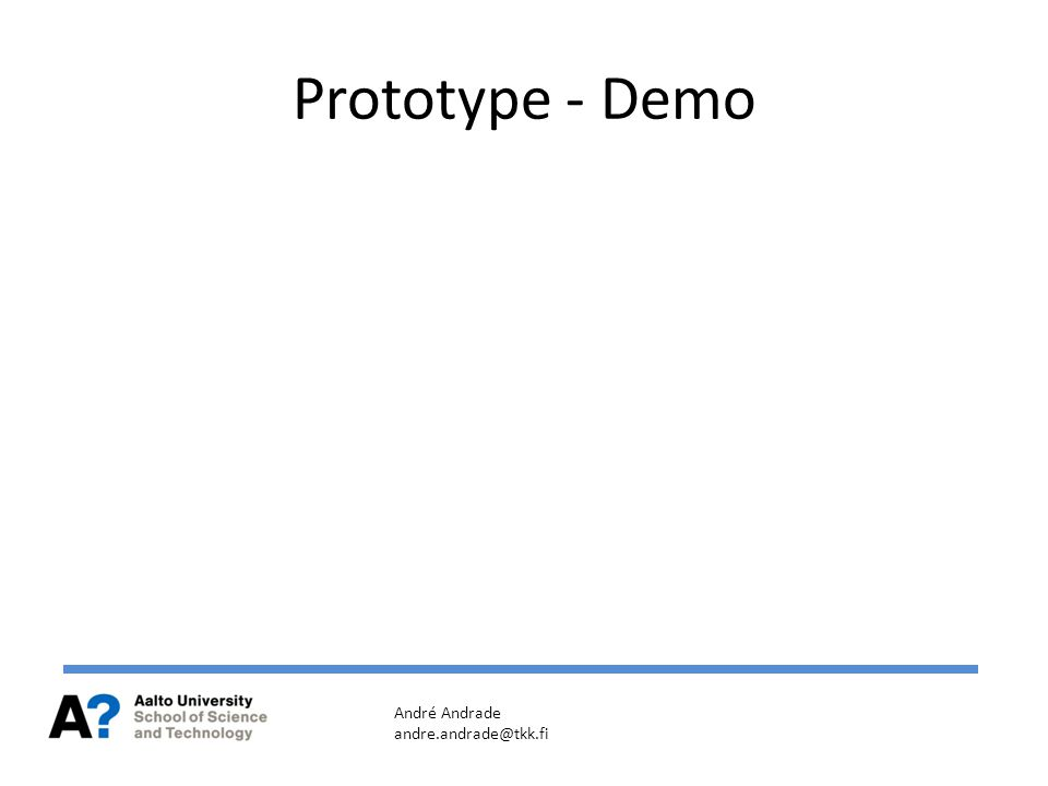 Prototype - Demo André Andrade andre.andrade@tkk.fi