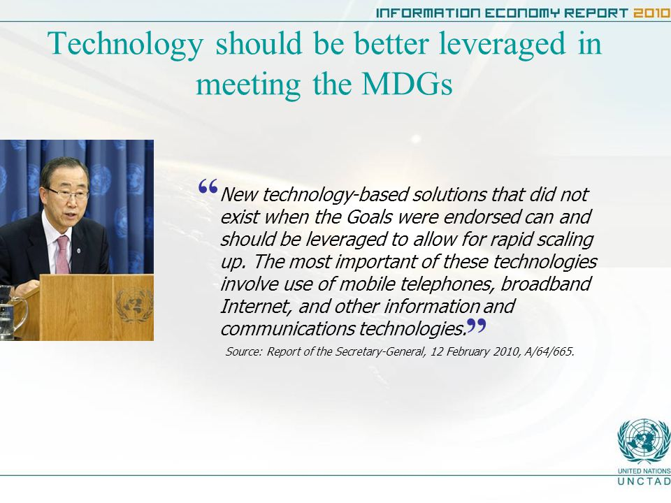 Technology should be better leveraged in meeting the MDGs New technology-based solutions that did not exist when the Goals were endorsed can and should be leveraged to allow for rapid scaling up.