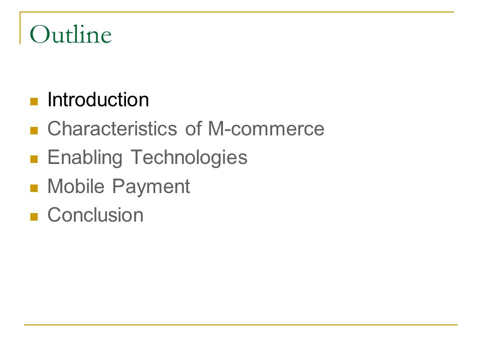 Outline Introduction Characteristics of M-commerce Enabling Technologies Mobile Payment Conclusion