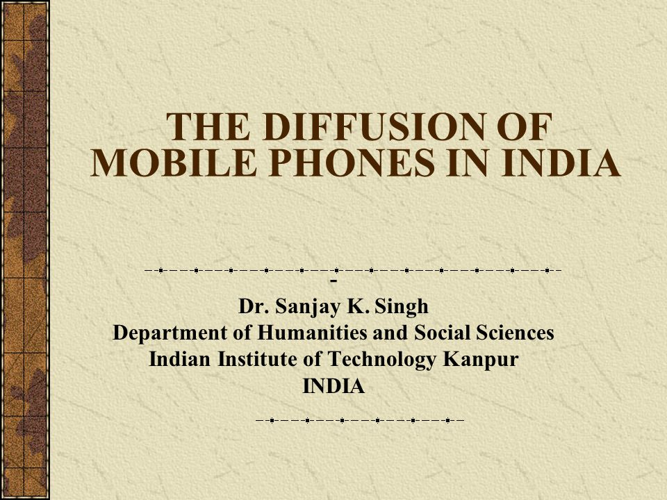 THE DIFFUSION OF MOBILE PHONES IN INDIA - Dr. Sanjay K.