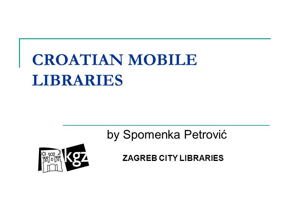 CROATIAN MOBILE LIBRARIES by Spomenka Petrović ZAGREB CITY LIBRARIES