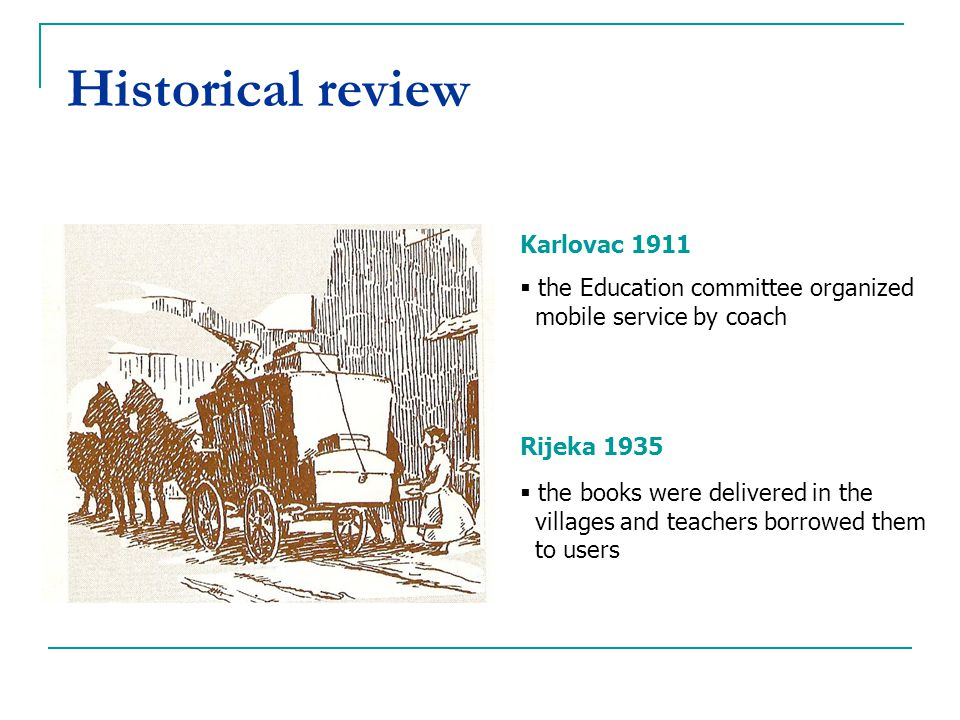 Historical review Karlovac 1911 the Education committee organized mobile service by coach Rijeka 1935 the books were delivered in the villages and tea