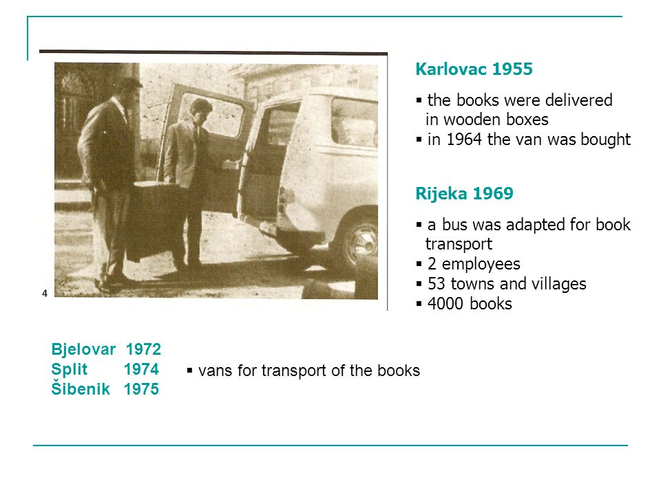 At the end of 1976 the first bookmobile started in Zagreb In 1978 the second shift was organized This vihacle became a prototype for all Croatian bookmobiles Founding a modern mobile library service ZagrebZagreb