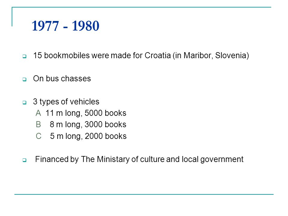 It is time for new bookmobiles 2002 Bookmobiles are 24 years old 2002 The Ministry of culture and district governments finance 4 new buses 2003-2004 New bookmobiles, made in Zagreb, started to work