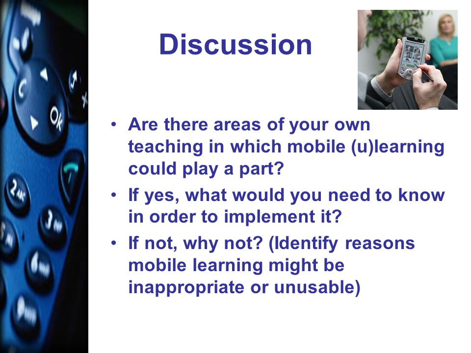 Discussion Are there areas of your own teaching in which mobile (u)learning could play a part.